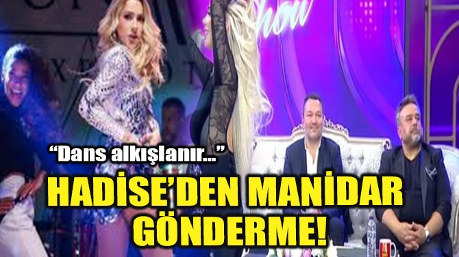 HADİSE'DEN MANİDAR GÖNDERME!