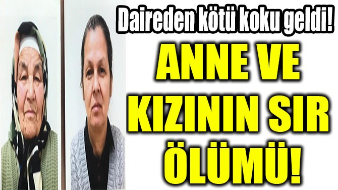 ANNE VE  KIZININ SIR  ÖLÜMÜ!
