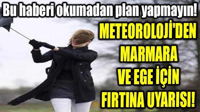 MARMARA VE  EGE İÇİN FIRTINA  UYARISI!