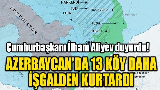 AZERBAYCAN'DA 13 KÖY DAHA  İŞGALDEN KURTARDI