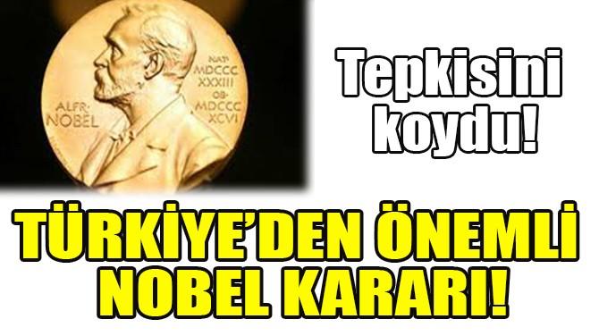 TÜRKİYE'DEN ÖNEMLİ NOBEL KARARI!