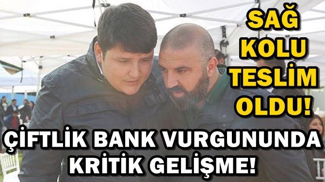 ÇİFTLİK BANK VURGUNUNDA KRİTİK GELİŞME! SAĞ KOLU TESLİM OLDU!