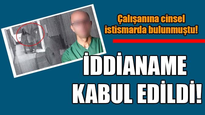 İDDİANAME KABUL EDİLDİ!