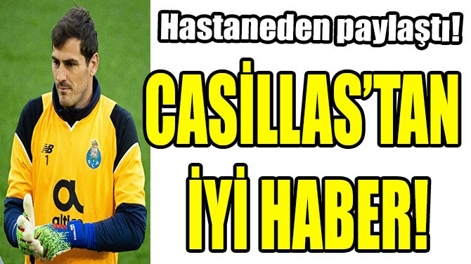 CASİLLAS'TAN İYİ HABER!