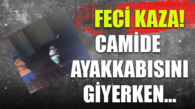 CAMİDE AYAKKABISINI GİYERKEN...