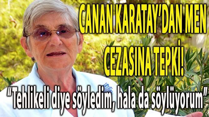 CANAN KARATAY, 15 GÜN MESLEKTEN MEN CEZASINA TEPKİ GÖSTERDİ!