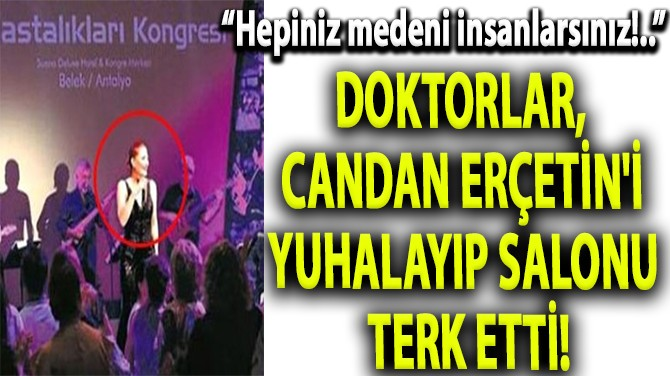DOKTORLAR, CANDAN ERÇETİN'İ YUHALAYIP SALONU TERK ETTİ!