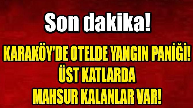 KARAKÖY'DE OTELDE YANGIN PANİĞİ!