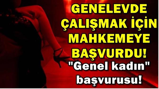 GENELEVDE ÇALIŞMAK İÇİN MAHKEMEYE BAŞVURDU!
