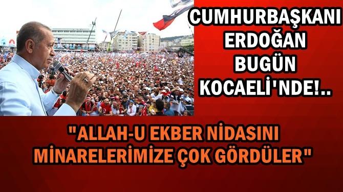 CUMHURBAŞKANI ERDOĞAN BUGÜN KOCAELİ'NDEN SESLENDİ!