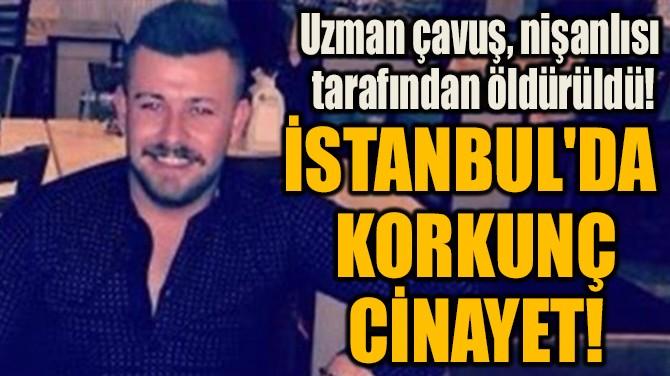 İSTANBUL'DA  KORKUNÇ  CİNAYET!