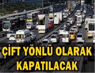 İSTANBUL'DA O YOL YARIN ARAÇ TRAFİĞİNE KAPATILACAK!..
