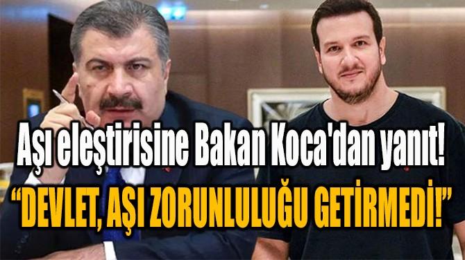 AŞI ELEŞTİRİSİNE BAKAN KOCA'DAN YANIT!