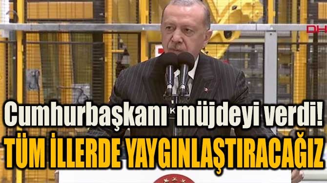 CUMHURBAŞKANI ERDOĞAN'DAN GENÇLERE MÜJDE!