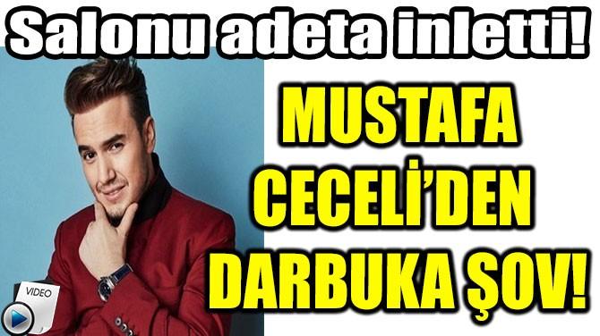 MUSTAFA CECELİ'DEN  DARBUKA ŞOV!