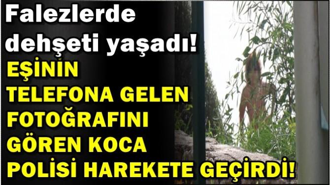 EŞİNİN FOTOĞRAFINI GÖREN KOCA POLİSİ HAREKETE GEÇİRDİ!