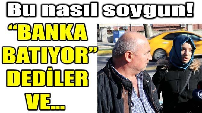 """BANKA BATIYOR"" DEYİP DOLANDIRDILAR!"