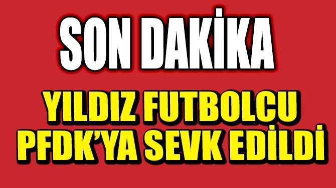 VEDAT MURİÇ PFDK'YA SEVK EDİLDİ