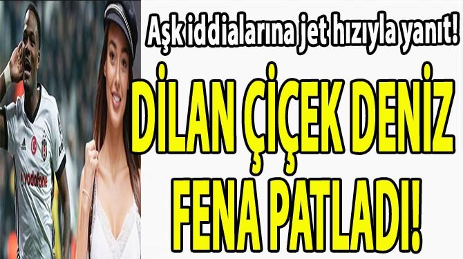 DİLAN ÇİÇEK DENİZ FENA PATLADI!