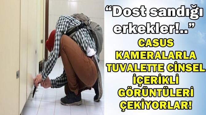 CASUS KAMERAYLA TUVALETTE CİNSEL İÇERİKLİ GÖRÜNTÜLERİ ÇEKİYORLAR