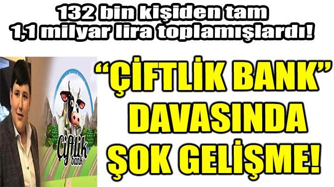 """""""ÇİFTLİK BANK"""" DAVASINDA ŞOK GELİŞME!"""