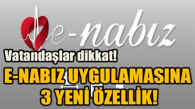 E-NABIZ UYGULAMASINA  3 YENİ ÖZELLİK!