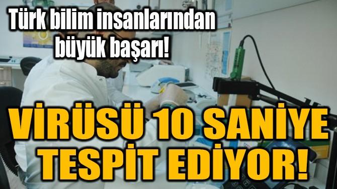 VİRÜSÜ 10 SANİYE  TESPİT EDİYOR!
