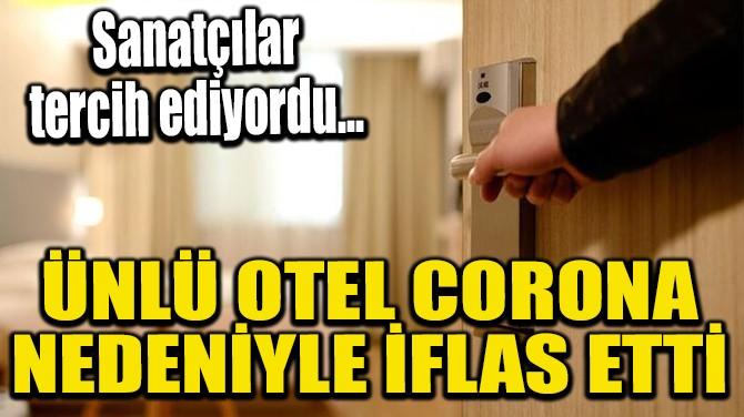 ÜNLÜ OTEL CORONA NEDENİYLE İFLAS ETTİ