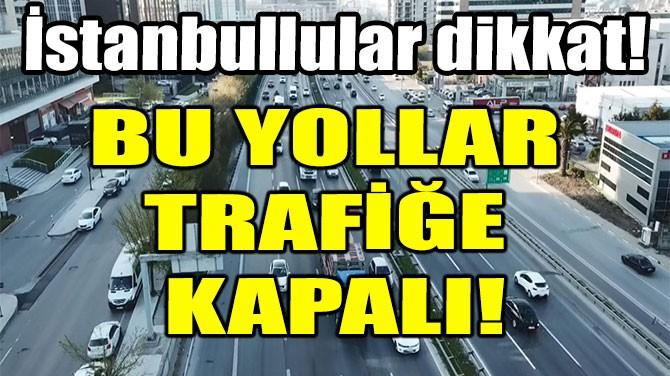 BU YOLLAR TRAFİĞE KAPALI!