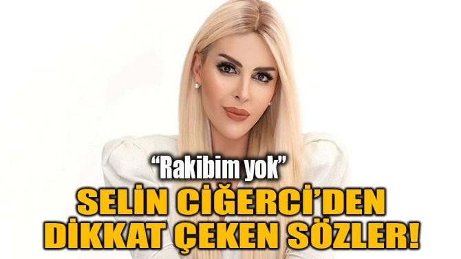 """SELİN CİĞERCİ """"TÜRKİYE'NİN KOZMETİK KRALİÇESİYİM"""""""
