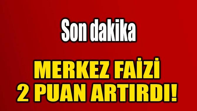 MERKEZ BANKASI FAİZİ  2 PUAN ARTIRDI!