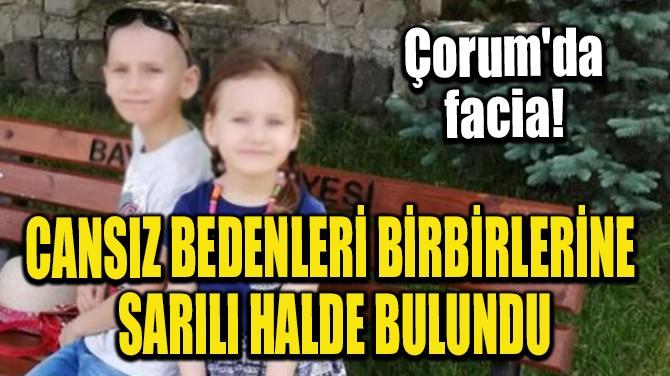CANSIZ BEDENLERİ BİRBİRLERİNE SARILI HALDE BULUNDU!