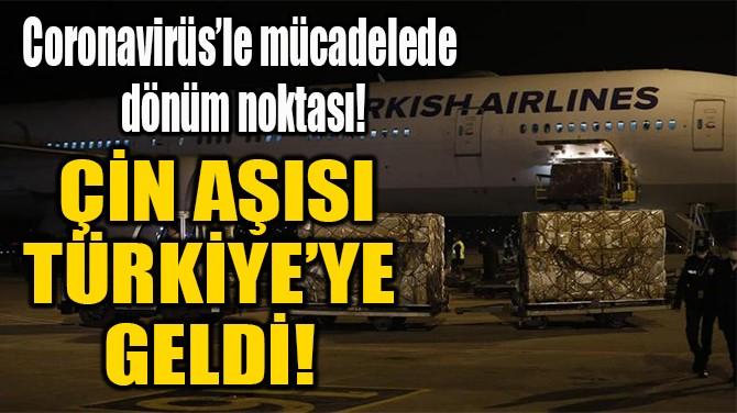 ÇİN AŞISI TÜRKİYE'YE  GELDİ!
