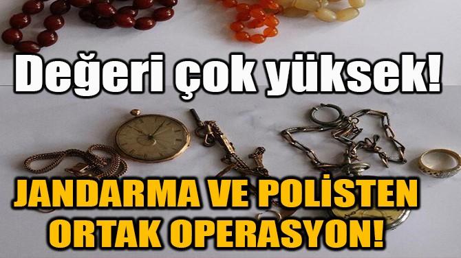 DEĞERİ ÇOK YÜKSEK!  JANDARMA VE POLİSTEN ORTAK OPERASYON!