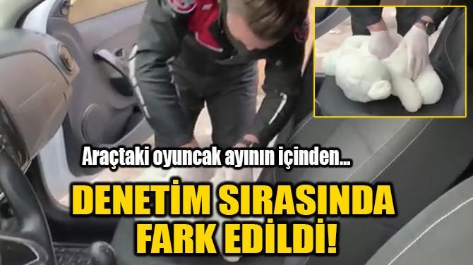 DENETİM SIRASINDA FARK EDİLDİ!