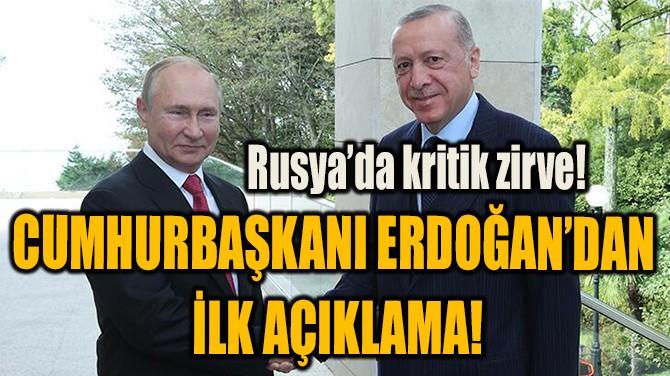 CUMHURBAŞKANI ERDOĞAN'DAN  İLK AÇIKLAMA!