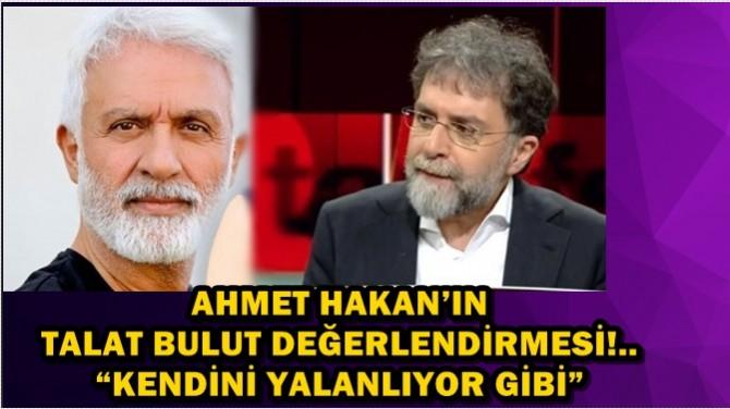 AHMET HAKAN'IN TALAT BULUT DEĞERLENDİRMESİ!..