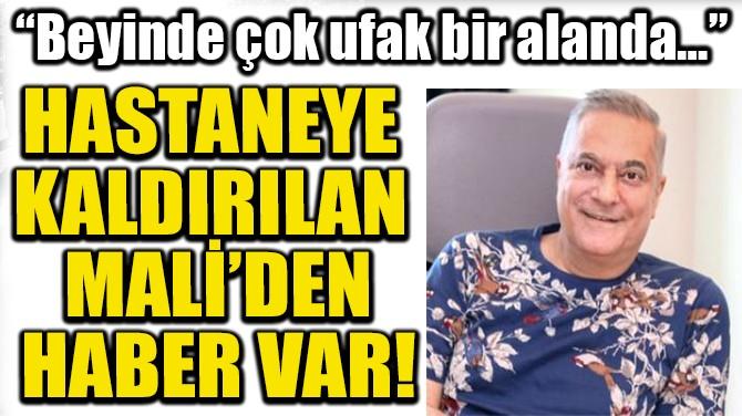 HASTANEYE  KALDIRILAN  MALİ'DEN HABER VAR!
