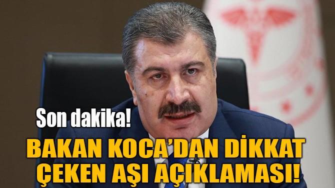 BAKAN KOCA'DAN DİKKAT ÇEKEN AŞI AÇIKLAMASI!