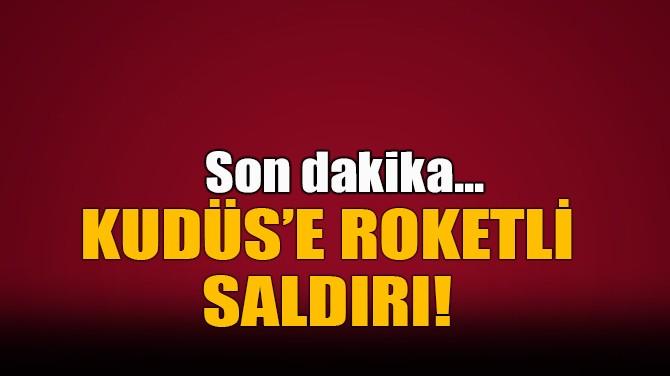 KUDÜS'E ROKETLİ SALDIRI!