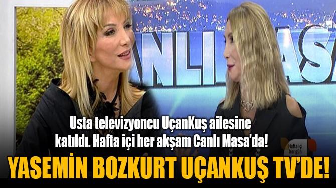 YASEMİN BOZKURT UÇANKUŞ TV'DE!