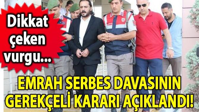 EMRAH SERBES DAVASININ GEREKÇELİ KARARI AÇIKLANDI!