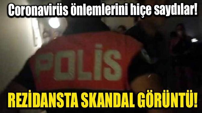 REZİDANSTA SKANDAL GÖRÜNTÜ!
