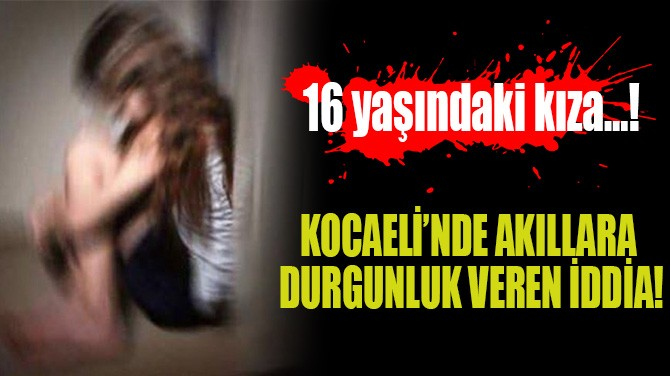 KOCAELİ'NDE AKILLARADURGUNLUK VEREN İDDİA!