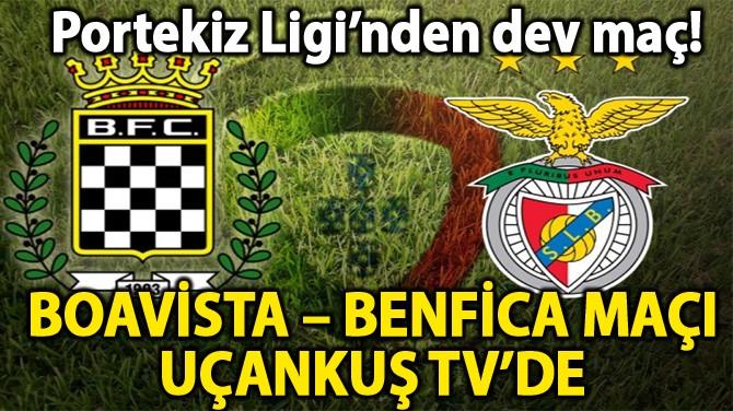 BOAVİSTA – BENFİCA MAÇI UÇANKUŞ TV'DE