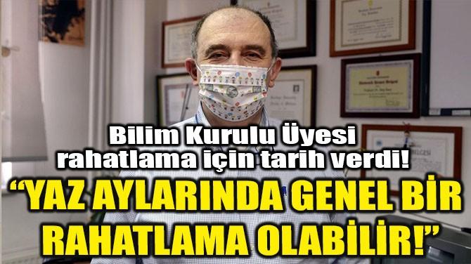 """YAZ AYLARINDA GENEL BİR  RAHATLAMA OLABİLİR!"""