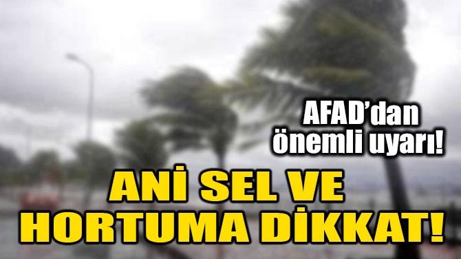 ANİ SEL VE HORTUMA DİKKAT!