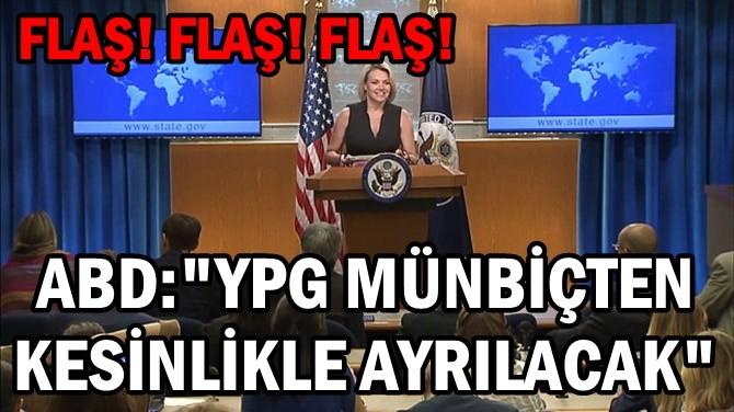 """ABD: """"YPG MÜNBİÇ'TEN KESİNLİKLE AYRILACAK"""""""