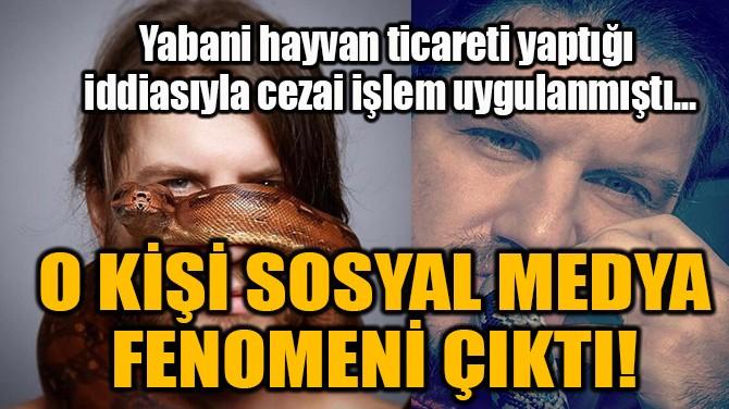 O KİŞİ SOSYAL MEDYA FENOMENİ ÇIKTI!