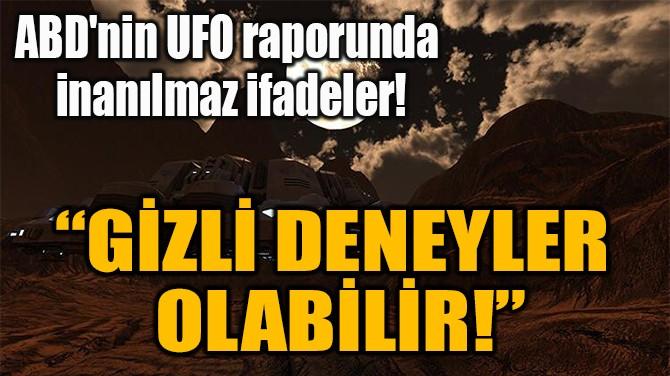 """""""GİZLİ DENEYLER  OLABİLİR!"""""""